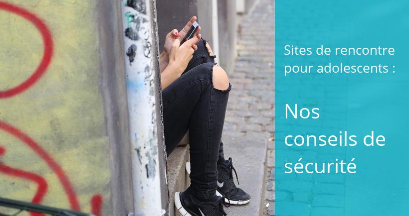 site rencontre adolescent conseil securite